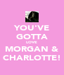 YOU'VE GOTTA LOVE MORGAN & CHARLOTTE! - Personalised Poster A4 size