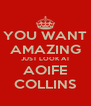 YOU WANT AMAZING JUST LOOK AT AOIFE COLLINS - Personalised Poster A4 size