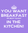YOU WANT BREAKFAST IN BED? SLEEP IN THE  KITCHEN! - Personalised Poster A4 size