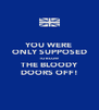 YOU WERE ONLY SUPPOSED TO BLOW THE BLOODY DOORS OFF! - Personalised Poster A4 size
