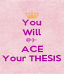You Will @-}-- ACE Your THESIS - Personalised Poster A4 size