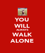 YOU WILL ALWAYS WALK ALONE - Personalised Poster A4 size