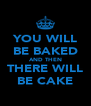 YOU WILL BE BAKED AND THEN THERE WILL BE CAKE - Personalised Poster A4 size