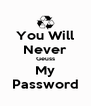 You Will Never Geuss My Password - Personalised Poster A4 size