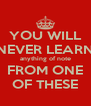 YOU WILL NEVER LEARN anything of note FROM ONE OF THESE - Personalised Poster A4 size