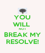 YOU WILL  NOT BREAK MY RESOLVE! - Personalised Poster A4 size