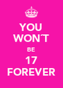 YOU WON´T BE 17 FOREVER - Personalised Poster A4 size