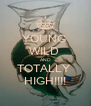 YOUNG  WILD  AND TOTALLY  HIGH!!!! - Personalised Poster A4 size