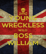 YOUNG WRECKLESS WILD BOSS WILLIAM - Personalised Poster A4 size