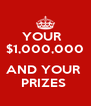 YOUR   $1,000,000  AND YOUR  PRIZES  - Personalised Poster A4 size