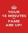 YOUR 15 MINUTES OF FAME ARE UP! - Personalised Poster A4 size