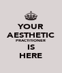 YOUR AESTHETIC PRACTITIONER IS HERE - Personalised Poster A4 size