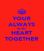YOUR ALWAYS IN MY HEART TOGETHER - Personalised Poster A4 size