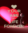 YOUR ARE MY LIFE FOREVER - Personalised Poster A4 size