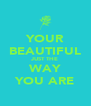YOUR BEAUTIFUL JUST THE WAY YOU ARE - Personalised Poster A4 size