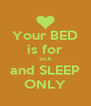 Your BED is for SEX and SLEEP ONLY - Personalised Poster A4 size