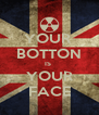 YOUR  BOTTON IS  YOUR FACE - Personalised Poster A4 size