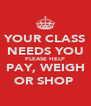 YOUR CLASS NEEDS YOU PLEASE HELP PAY, WEIGH OR SHOP  - Personalised Poster A4 size