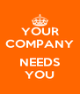 YOUR COMPANY  NEEDS YOU - Personalised Poster A4 size
