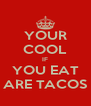 YOUR COOL IF YOU EAT ARE TACOS - Personalised Poster A4 size