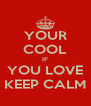 YOUR COOL IF YOU LOVE KEEP CALM - Personalised Poster A4 size