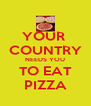 YOUR  COUNTRY NEEDS YOU TO EAT PIZZA - Personalised Poster A4 size