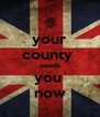 your county  needs you  now - Personalised Poster A4 size