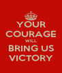 YOUR COURAGE WILL BRING US VICTORY - Personalised Poster A4 size