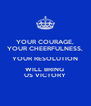YOUR COURAGE, YOUR CHEERFULNESS, YOUR RESOLUTION WILL BRING  US VICTORY - Personalised Poster A4 size