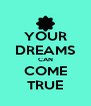 YOUR DREAMS CAN COME TRUE - Personalised Poster A4 size