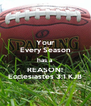 Your Every Season has a  REASON! Ecclesiastes 3:1 KJB - Personalised Poster A4 size