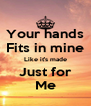 Your hands Fits in mine Like it's made Just for Me - Personalised Poster A4 size
