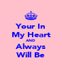 Your In My Heart AND Always Will Be - Personalised Poster A4 size