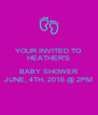 YOUR INVITED TO HEATHER'S  BABY SHOWER JUNE, 4TH, 2016 @ 2PM - Personalised Poster A4 size