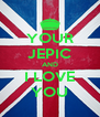 YOUR JEPIC AND I LOVE YOU - Personalised Poster A4 size