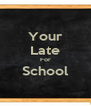 Your Late For School  - Personalised Poster A4 size