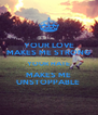 YOUR LOVE MAKES ME STRONG YOUR HATE MAKES ME UNSTOPPABLE  - Personalised Poster A4 size