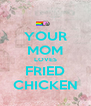 YOUR MOM LOVES FRIED CHICKEN - Personalised Poster A4 size