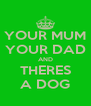 YOUR MUM YOUR DAD AND THERES A DOG - Personalised Poster A4 size