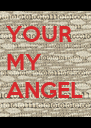YOUR MY ANGEL - Personalised Poster A4 size
