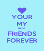 YOUR MY BEST FRIENDS FOREVER - Personalised Poster A4 size