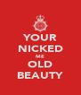 YOUR NICKED ME OLD BEAUTY - Personalised Poster A4 size