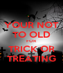 YOUR NOT TO OLD FOR TRICK OR TREATING - Personalised Poster A4 size