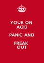 YOUR ON  ACID PANIC AND FREAK  OUT - Personalised Poster A4 size