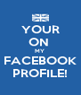 YOUR ON  MY  FACEBOOK PROFILE! - Personalised Poster A4 size