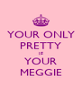 YOUR ONLY PRETTY IF YOUR MEGGIE - Personalised Poster A4 size