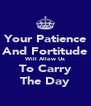 Your Patience And Fortitude Will Allow Us To Carry The Day - Personalised Poster A4 size