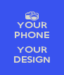 YOUR PHONE  YOUR DESIGN - Personalised Poster A4 size