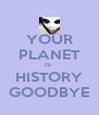 YOUR PLANET IS  HISTORY GOODBYE - Personalised Poster A4 size