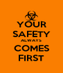 YOUR SAFETY ALWAYS COMES FIRST - Personalised Poster A4 size